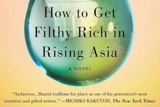 The Mantle Image Mohsin Hamid How to Get Filthy Rich in Rising Asia